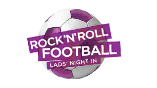 Rock 'N' Roll Football Lads' Night In